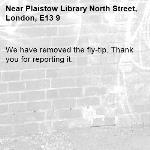 We have removed the fly-tip. Thank you for reporting it.-Plaistow Library North Street, London, E13 9
