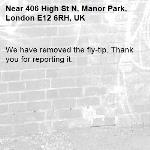 We have removed the fly-tip. Thank you for reporting it.-406 High St N, Manor Park, London E12 6RH, UK