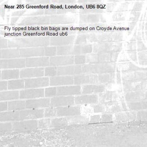 Fly tipped black bin bags are dumped on Croyde Avenue junction Greenford Road ub6 -285 Greenford Road, London, UB6 8QZ