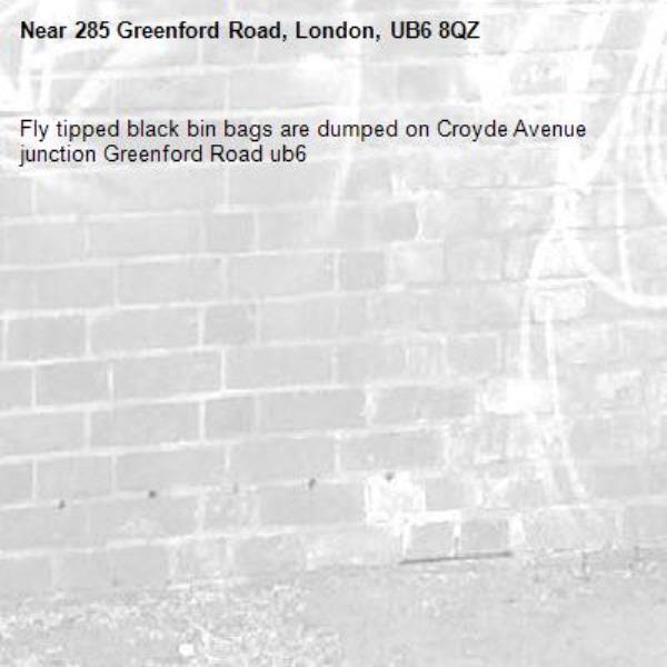 Fly tipped black bin bags are dumped on Croyde Avenue junction Greenford Road ub6 -285 Greenford Road, London, UB6 8QZ