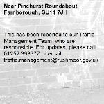 This has been reported to our Traffic Management Team, who are responsible. For updates, please call 01252 398377 or email traffic.management@rushmoor.gov.uk-Pinehurst Roundabout, Farnborough, GU14 7JH