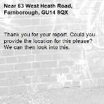 Thank you for your report. Could you provide the location for this please? We can then look into this.-63 West Heath Road, Farnborough, GU14 8QX