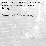 Passed on to Ports of Jersey-Le Port Car Park, La Grande Route Des Mielles, St. Peter, Jersey,