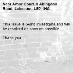 This issue is being investigate and will be resolved as soon as possible   Thank you -Arbor Court, 8 Abingdon Road, Leicester, LE2 1HA