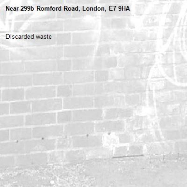 Discarded waste -299b Romford Road, London, E7 9HA
