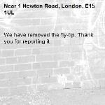 We have removed the fly-tip. Thank you for reporting it.-1 Newton Road, London, E15 1UL