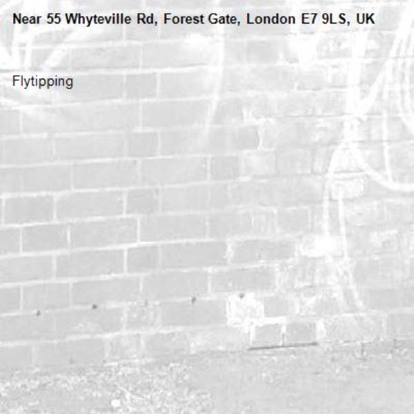 Flytipping-55 Whyteville Rd, Forest Gate, London E7 9LS, UK