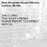 JOB CLOSED  THIS IS NOT A REPAIR.  PLEASE REPORT TO CORRECT SERVICE. -Alexander House Hillcrest, London, N6 4HL