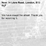 We have swept the street. Thank you for reporting it.-74 Libra Road, London, E13 0LF