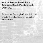Rushmoor Borough Council do not empty the litter bins on Solartron Retail Park. -Solartron Retail Park Solartron Road, Farnborough, GU14 7QJ
