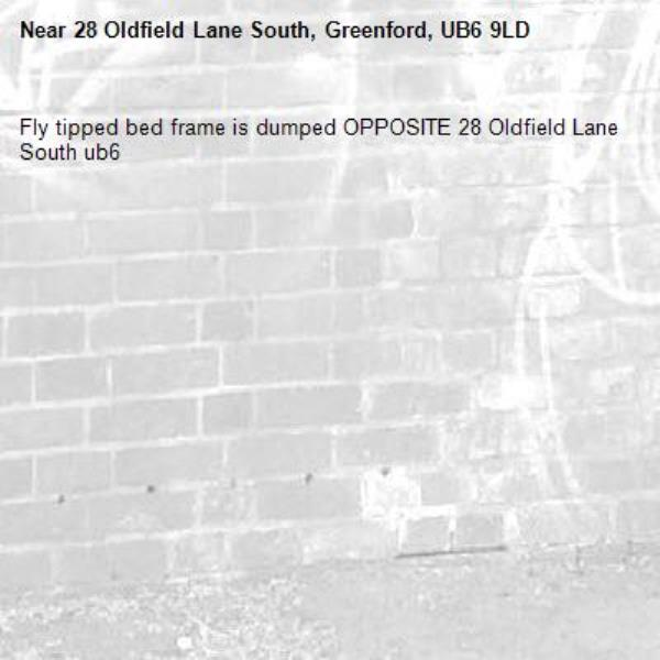 Fly tipped bed frame is dumped OPPOSITE 28 Oldfield Lane South ub6 -28 Oldfield Lane South, Greenford, UB6 9LD