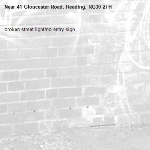 broken street light/no entry sign-41 Gloucester Road, Reading, RG30 2TH