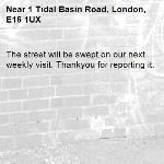 The street will be swept on our next weekly visit. Thankyou for reporting it.-1 Tidal Basin Road, London, E16 1UX