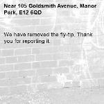 We have removed the fly-tip. Thank you for reporting it.-105 Goldsmith Avenue, Manor Park, E12 6QD