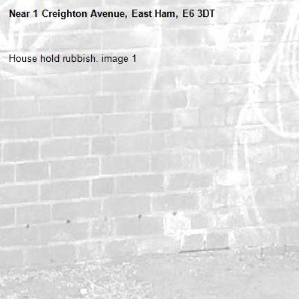 House hold rubbish. image 1-1 Creighton Avenue, East Ham, E6 3DT
