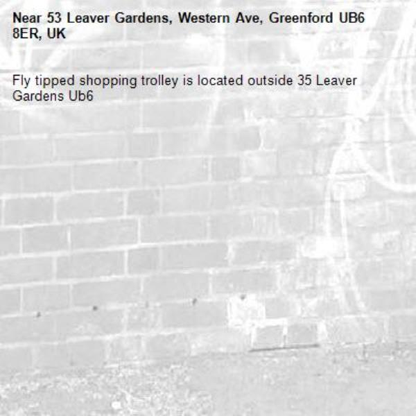Fly tipped shopping trolley is located outside 35 Leaver Gardens Ub6 -53 Leaver Gardens, Western Ave, Greenford UB6 8ER, UK