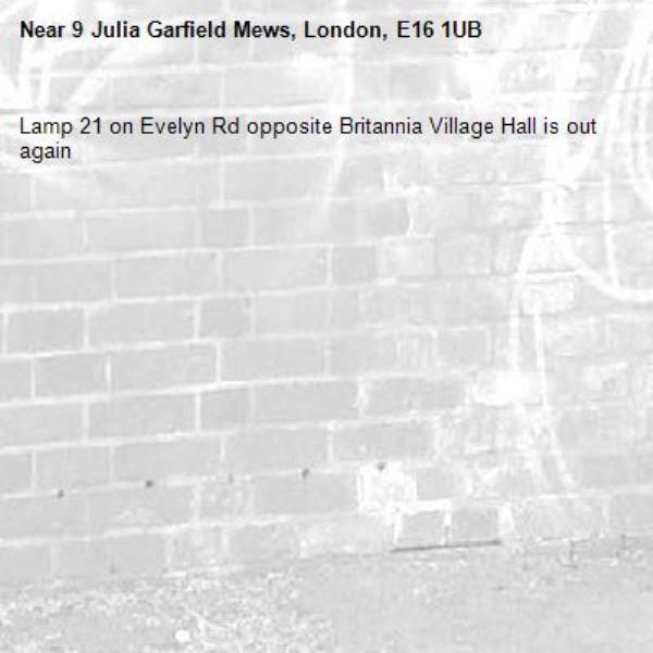 Lamp 21 on Evelyn Rd opposite Britannia Village Hall is out again  -9 Julia Garfield Mews, London, E16 1UB