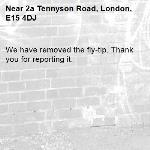 We have removed the fly-tip. Thank you for reporting it.-2a Tennyson Road, London, E15 4DJ