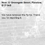We have removed the fly-tip. Thank you for reporting it.-22 Greengate Street, Plaistow, E13 0AS