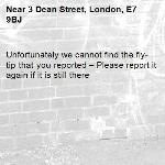 Unfortunately we cannot find the fly-tip that you reported – Please report it again if it is still there-3 Dean Street, London, E7 9BJ
