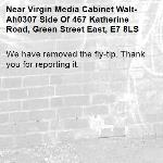 We have removed the fly-tip. Thank you for reporting it.-Virgin Media Cabinet Walt-Ah0307 Side Of 467 Katherine Road, Green Street East, E7 8LS