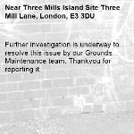 Further investigation is underway to resolve this issue by our Grounds Maintenance team. Thankyou for reporting it.-Three Mills Island Site Three Mill Lane, London, E3 3DU