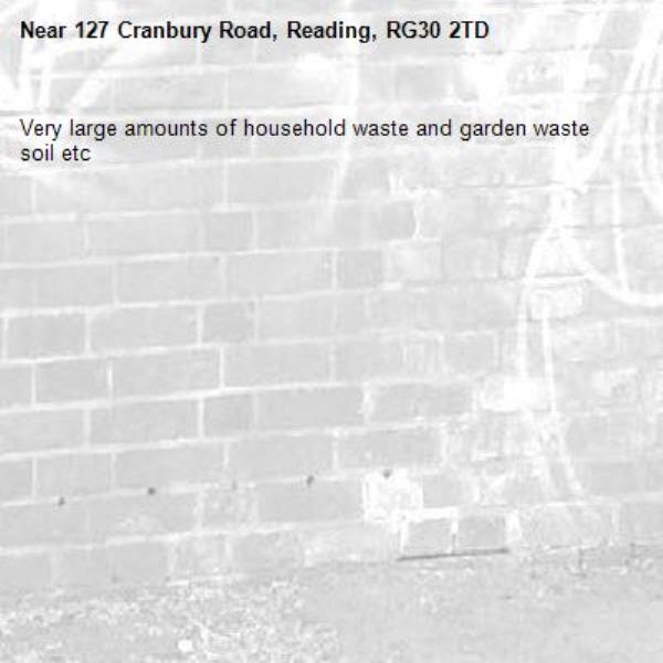 Very large amounts of household waste and garden waste soil etc-127 Cranbury Road, Reading, RG30 2TD