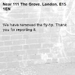 We have removed the fly-tip. Thank you for reporting it.-111 The Grove, London, E15 1EN