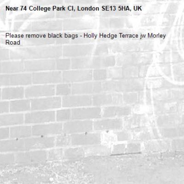Please remove black bags - Holly Hedge Terrace jw Morley Road -74 College Park Cl, London SE13 5HA, UK