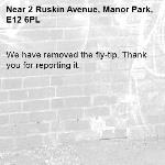 We have removed the fly-tip. Thank you for reporting it.-2 Ruskin Avenue, Manor Park, E12 6PL