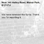 We have removed the fly-tip. Thank you for reporting it.-340 Halley Road, Manor Park, E12 6TJ