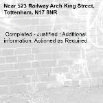 Completed - Justified : Additional information: Actioned as Required -523 Railway Arch King Street, Tottenham, N17 8NR