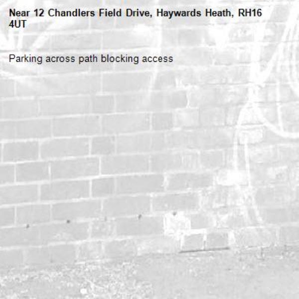 Parking across path blocking access-12 Chandlers Field Drive, Haywards Heath, RH16 4UT
