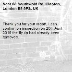 Thank you for your report, I can confirm on inspection on 20th April 2019 the fly tip had already been removed.-68 Southwold Rd, Clapton, London E5 9PS, UK
