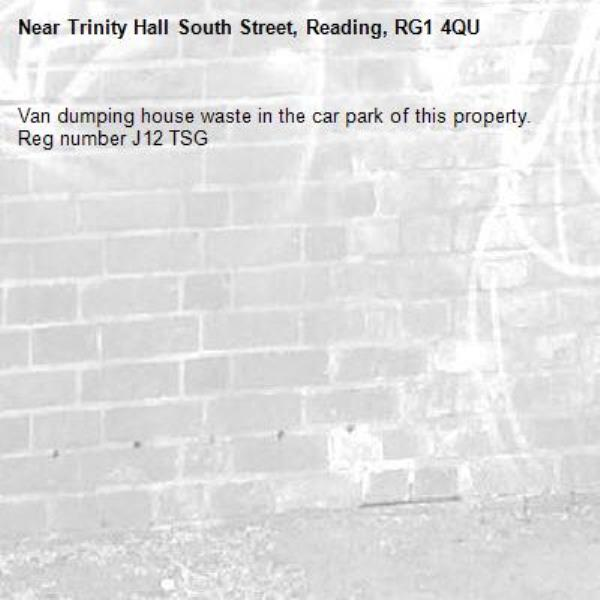 Van dumping house waste in the car park of this property. Reg number J12 TSG-Trinity Hall South Street, Reading, RG1 4QU