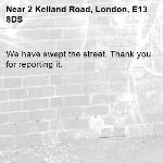 We have swept the street. Thank you for reporting it.-2 Kelland Road, London, E13 8DS