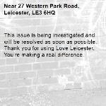 This issue is being investigated and will be resolved as soon as possible. Thank you for using Love Leicester. You're making a real difference.   -27 Western Park Road, Leicester, LE3 6HQ