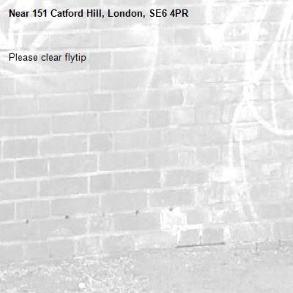 Please clear flytip-151 Catford Hill, London, SE6 4PR