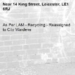 As Per LAM - Recycling - Reassigned to City Wardens -14 King Street, Leicester, LE1 6RJ