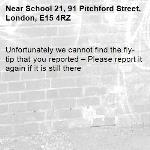 Unfortunately we cannot find the fly-tip that you reported – Please report it again if it is still there-School 21, 91 Pitchford Street, London, E15 4RZ