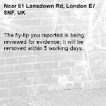 The fly-tip you reported is being reviewed for evidence. It will be removed within 5 working days.-61 Lansdown Rd, London E7 8NF, UK