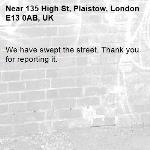 We have swept the street. Thank you for reporting it.-135 High St, Plaistow, London E13 0AB, UK