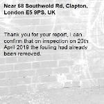 Thank you for your report, I can confirm that on inspection on 20th April 2019 the fouling had already been removed.-68 Southwold Rd, Clapton, London E5 9PS, UK