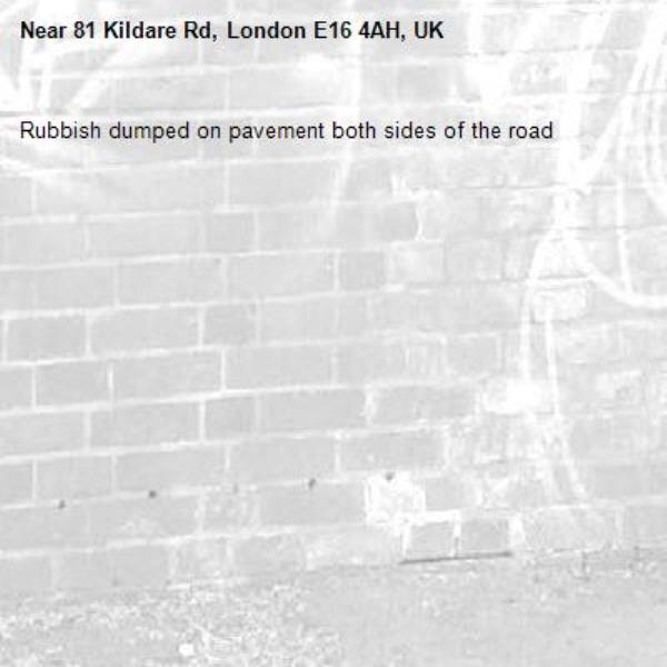 Rubbish dumped on pavement both sides of the road-81 Kildare Rd, London E16 4AH, UK