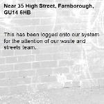 This has been logged onto our system for the attention of our waste and streets team.-35 High Street, Farnborough, GU14 6HB