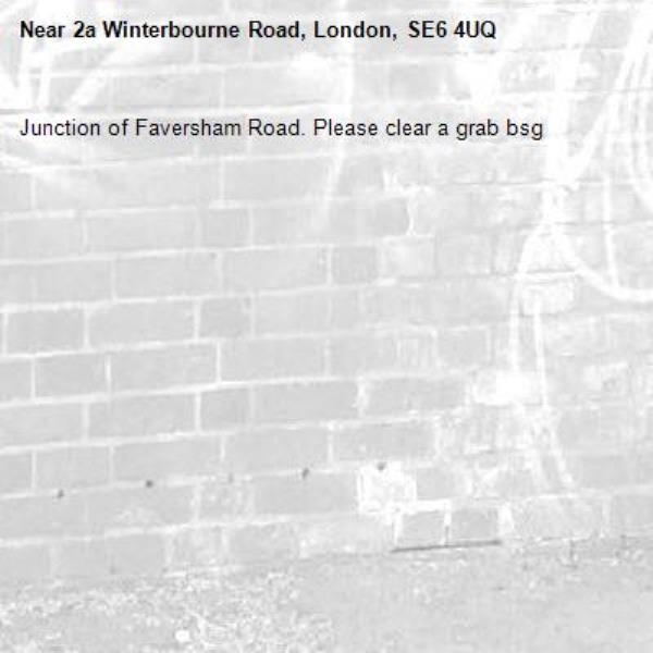 Junction of Faversham Road. Please clear a grab bsg-2a Winterbourne Road, London, SE6 4UQ