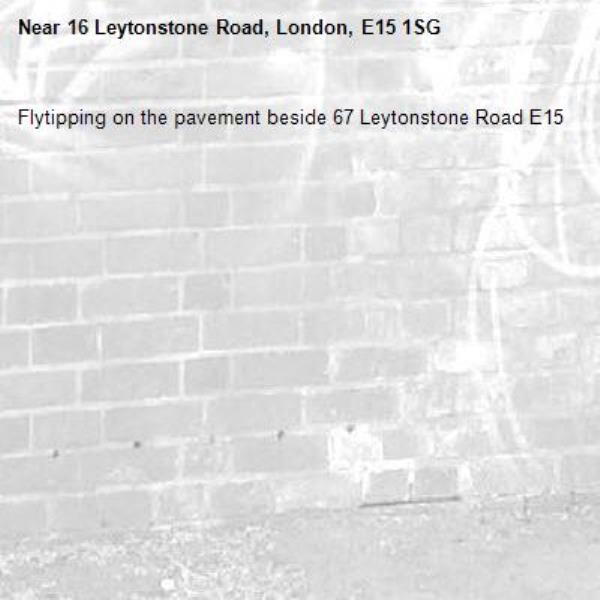 Flytipping on the pavement beside 67 Leytonstone Road E15-16 Leytonstone Road, London, E15 1SG