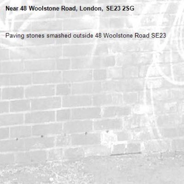 Paving stones smashed outside 48 Woolstone Road SE23   -48 Woolstone Road, London, SE23 2SG
