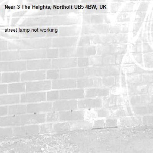 street lamp not working -3 The Heights, Northolt UB5 4BW, UK