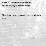 This has been passed to our streets team. -67 Southwood Road, Farnborough, GU14 0JH